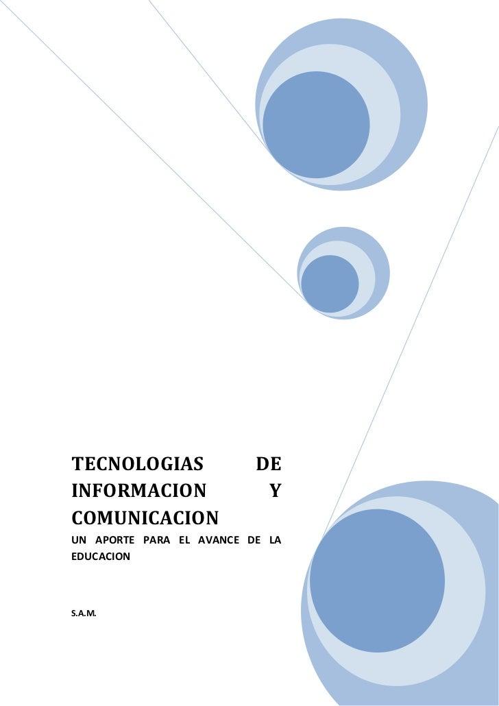 TECNOLOGIAS DE INFORMACION Y COMUNICACIONUN APORTE PARA EL AVANCE DE LA EDUCACIONS.A.M.204190364844PRESENTACIONEn el sigui...