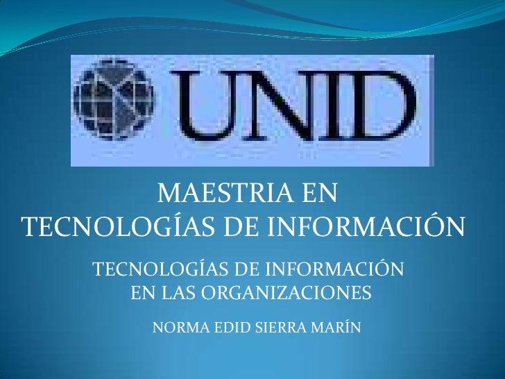 MAESTRIA EN <br />TECNOLOGÍAS DE INFORMACIÓN<br />TECNOLOGÍAS DE INFORMACIÓN<br /> EN LAS ORGANIZACIONES<br />NORMA...
