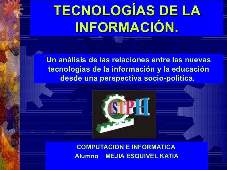 TECNOLOGÍAS DE LA INFORMACIÓN. COMPUTACION E INFORMATICA  Alumno  MEJIA ESQUIVEL KATIA Un análisis de las relaciones entre...