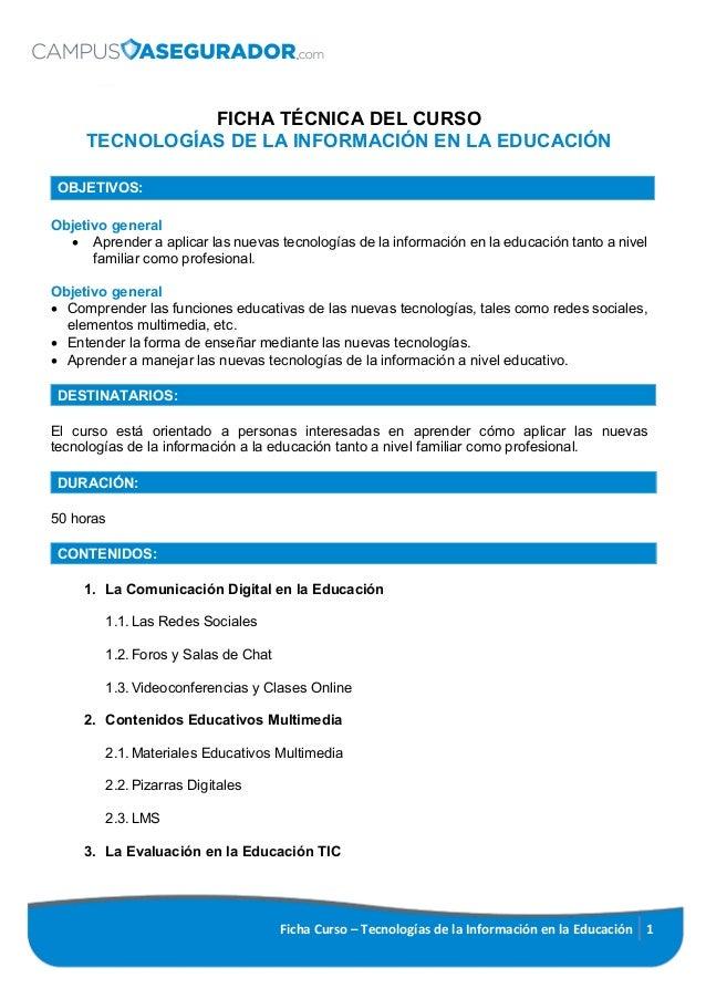 Ficha Curso – Tecnologías de la Información en la Educación 1 FICHA TÉCNICA DEL CURSO TECNOLOGÍAS DE LA INFORMACIÓN EN LA ...