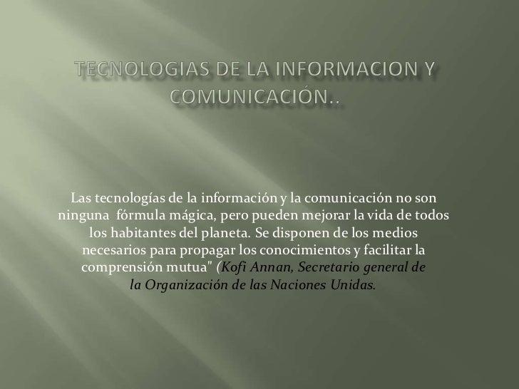 Tecnologias de la informacion y comunicación..<br />Las tecnologías de la información y la comunicación no son ninguna fór...