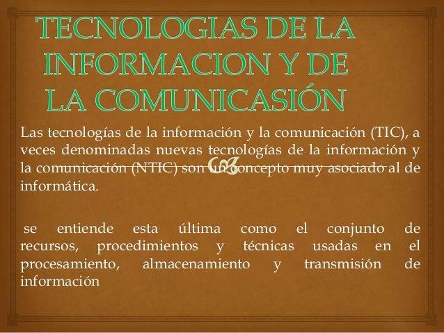 Las tecnologías de la información y la comunicación (TIC), aveces denominadas nuevas tecnologías de la información yla com...