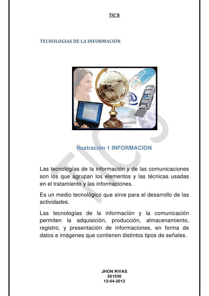 TIC'STECNOLOGIAS DE LA INFORMACIÒN              Ilustración 1 INFORMACIONLas tecnologías de la información y de las comuni...