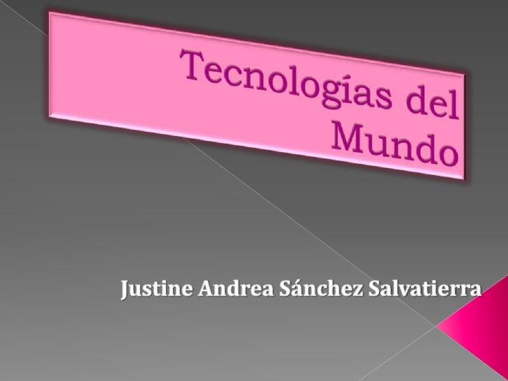 Tecnologías del Mundo<br />Justine Andrea Sánchez Salvatierra<br />