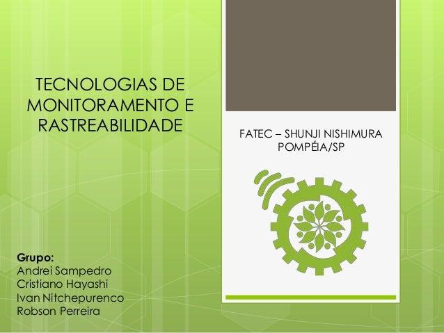 TECNOLOGIAS DE MONITORAMENTO E RASTREABILIDADE Grupo: Andrei Sampedro Cristiano Hayashi Ivan Nitchepurenco Robson Perreira...