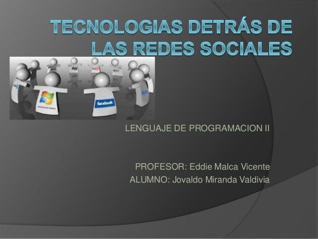 LENGUAJE DE PROGRAMACION II PROFESOR: Eddie Malca Vicente ALUMNO: Jovaldo Miranda Valdivia