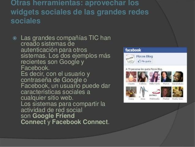 Otras herramientas: aprovechar los widgets sociales de las grandes redes sociales  Las grandes compañías TIC han creado s...