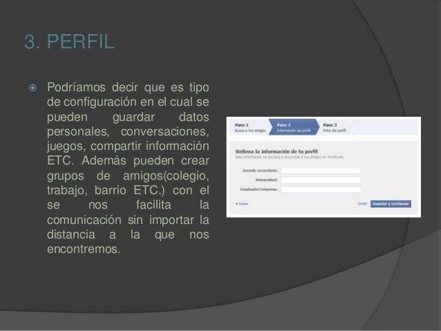 3. PERFIL  Podríamos decir que es tipo de configuración en el cual se pueden guardar datos personales, conversaciones, ju...