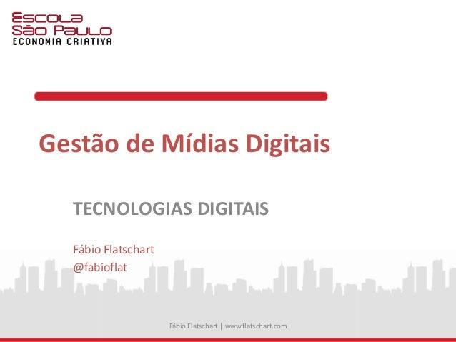 Gestão de Mídias Digitais TECNOLOGIAS DIGITAIS Fábio Flatschart @fabioflat Fábio Flatschart | www.flatschart.com
