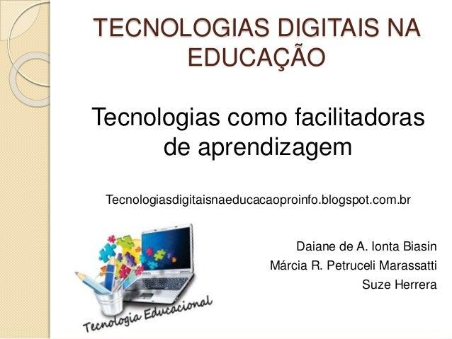 TECNOLOGIAS DIGITAIS NA  EDUCAÇÃO  Tecnologias como facilitadoras  de aprendizagem  Tecnologiasdigitaisnaeducacaoproinfo.b...