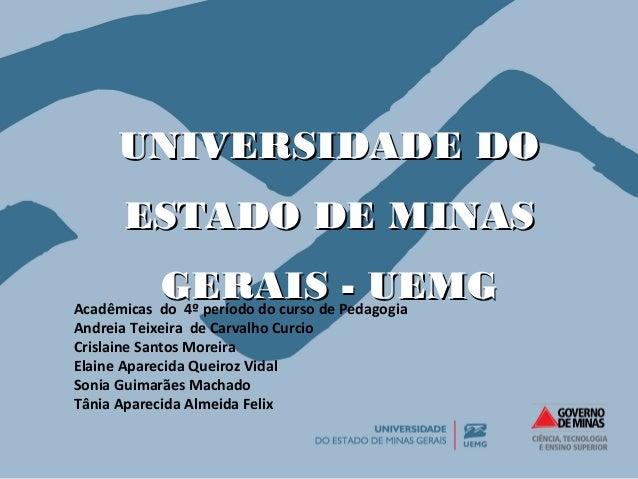 UUNNIIVVEERRSSIIDDAADDEE DDOO  EESSTTAADDOO DDEE MMIINNAASS  GGEERRAAIISS -- UUEEMMGG Acadêmicas do 4º período do curso de...