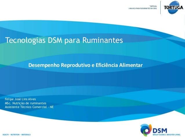 Tecnologias DSM para Ruminantes  Desempenho Reprodutivo e Eficiência Alimentar  Felipe José Lins Alves  MSc. Nutrição de r...