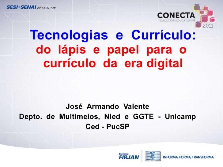 Tecnologias  e  Currículo:  do  lápis  e  papel  para  o  currículo  da  era digital José  Armando  Valente Depto.  de  Mu...