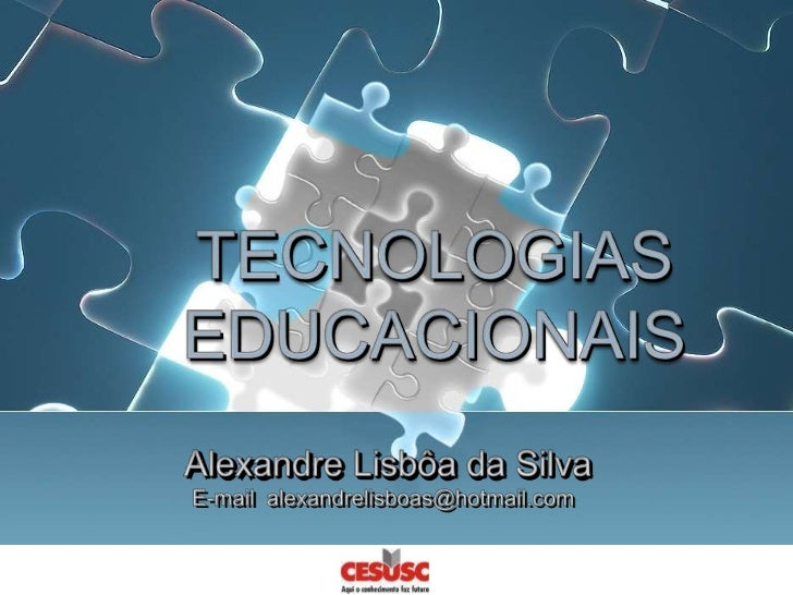 TECNOLOGIAS EDUCACIONAIS<br />AlexandreLisbôada Silva<br />E-mail  alexandrelisboas@hotmail.com<br />