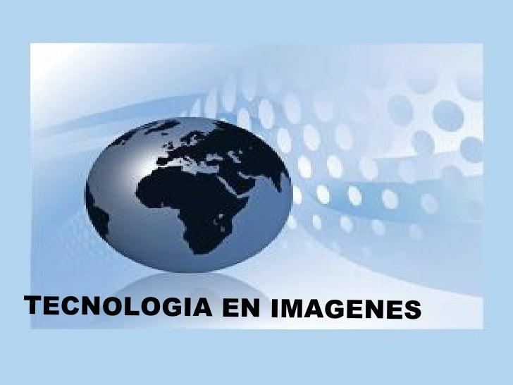 TECNOLOGIA EN IMAGENES