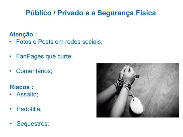 """RISCOS Ocultos  -  Exposição excessiva;  -  Riscos à saúde física;  -  """"Ciber Bullying"""" / Responsabilidade legal;  -  Cult..."""