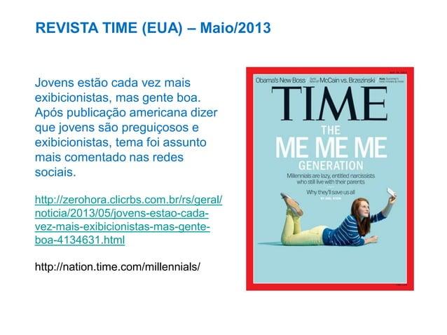 Revista VEJA – Nov./2013  Revista ISTOÉ – 13/12/13  http://www.istoe.com.br/reportagens/339503_A+ERA+DO+EXIBICIONISMO+DIGI...