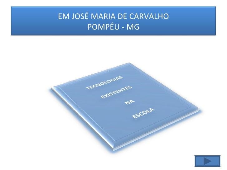 EM JOSÉ MARIA DE CARVALHO POMPÉU - MG
