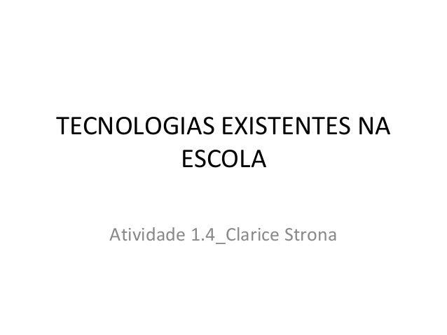 TECNOLOGIAS EXISTENTES NA  ESCOLA  Atividade 1.4_Clarice Strona