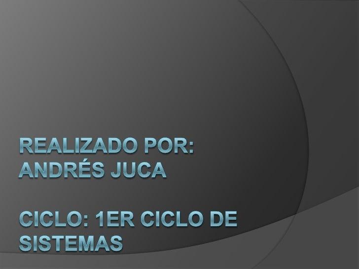 Realizado por: Andrés JucaCiclo: 1er Ciclo de Sistemas<br />