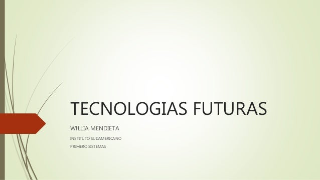 TECNOLOGIAS FUTURAS WILLIA MENDIETA INSTITUTO SUDAMERICANO PRIMERO SISTEMAS