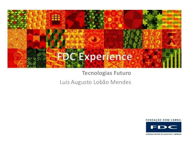Tecnologias FuturoLuis Augusto Lobão Mendes