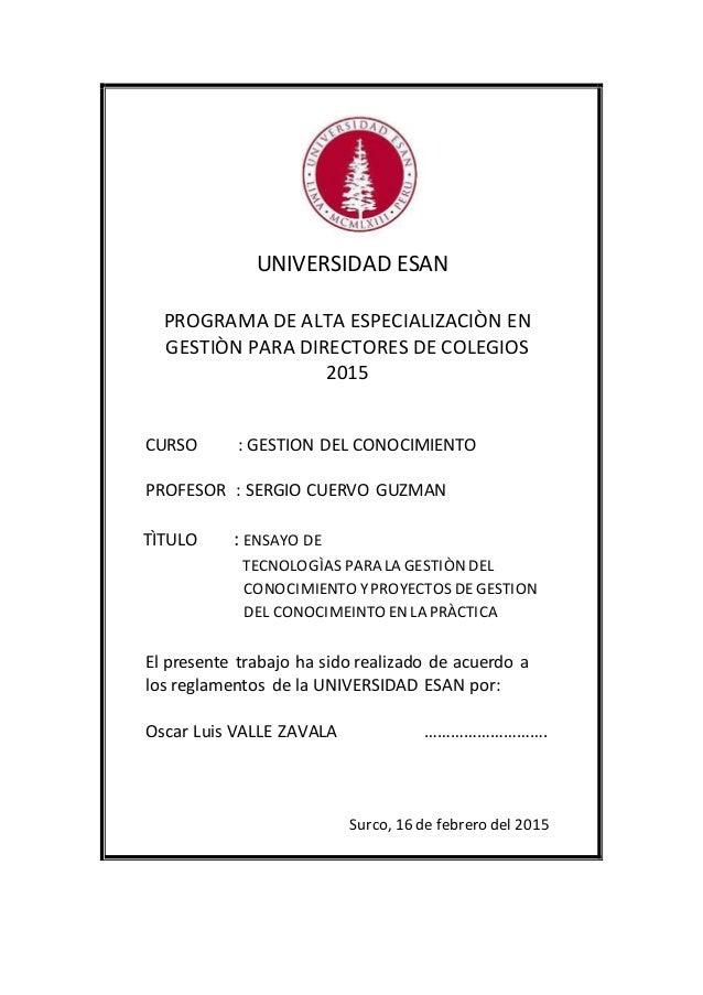 UNIVERSIDAD ESAN PROGRAMA DE ALTA ESPECIALIZACIÒN EN GESTIÒN PARA DIRECTORES DE COLEGIOS 2015 CURSO : GESTION DEL CONOCIMI...