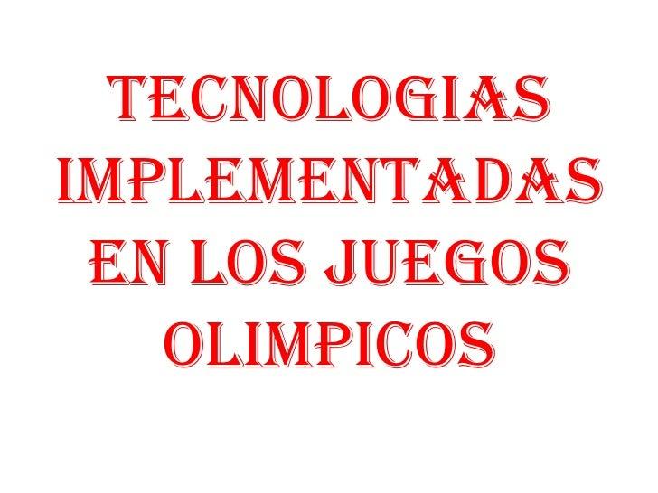 TECNOLOGIASIMPLEMENTADAS EN LOS JUEGOS   OLIMPICOS
