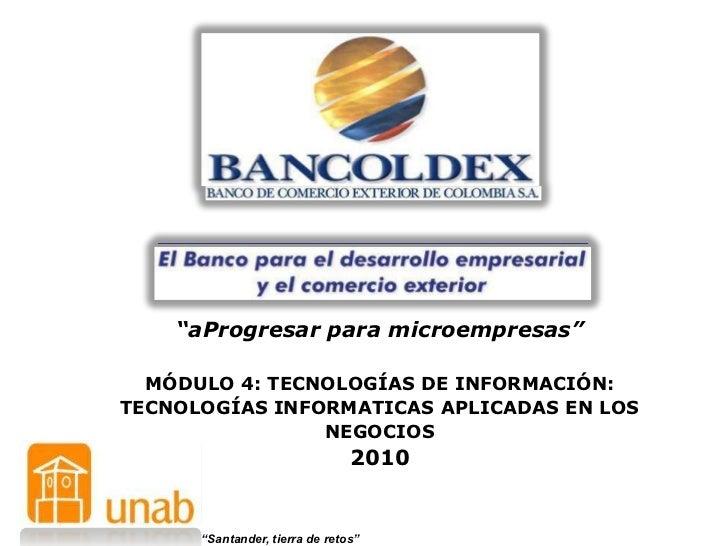 """""""aProgresar para microempresas""""  MÓDULO 4: TECNOLOGÍAS DE INFORMACIÓN:TECNOLOGÍAS INFORMATICAS APLICADAS EN LOS           ..."""