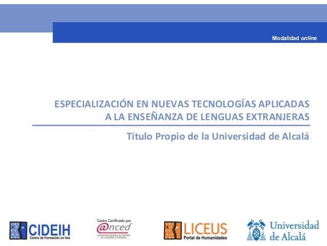 ESPECIALIZACIÓN EN NUEVAS TECNOLOGÍAS APLICADAS A LA ENSEÑANZA DE LENGUAS EXTRANJERAS Título Propio de la Universidad de A...