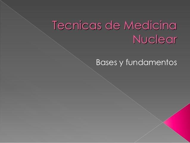 Tecnicas de Medicina             Nuclear      Bases y fundamentos