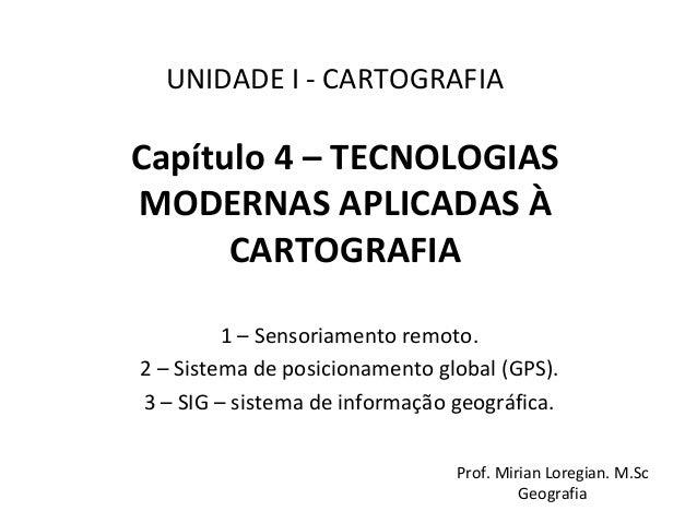 Capítulo 4 – TECNOLOGIAS MODERNAS APLICADAS À CARTOGRAFIA 1 – Sensoriamento remoto. 2 – Sistema de posicionamento global (...