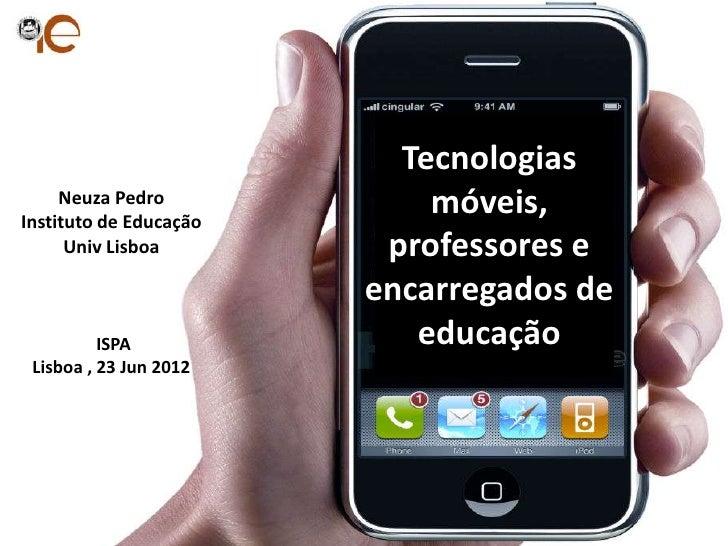 Tecnologias     Neuza PedroInstituto de Educação                            móveis,      Univ Lisboa        professores e ...