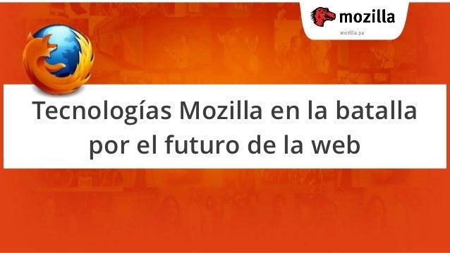 Tecnologías Mozilla en la batalla    por el futuro de la web
