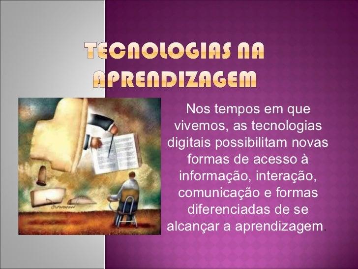 Nos tempos em que vivemos, as tecnologias digitais possibilitam novas formas de acesso à informação, interação, comunicaçã...