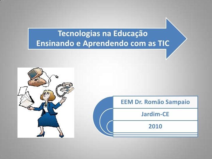 Tecnologias na Educação Ensinando e Aprendendo com as TIC                         EEM Dr. Romão Sampaio                   ...
