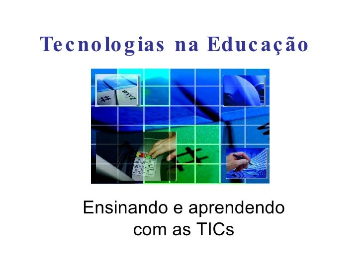 Te c no lo g ias na Educ aç ão         Ensinando e aprendendo           com as TICs