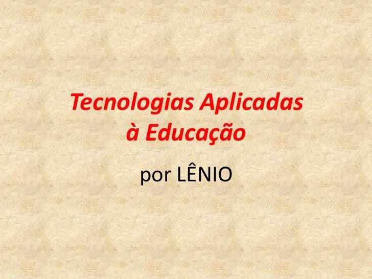 Tecnologias Aplicadas     à Educação      por LÊNIO