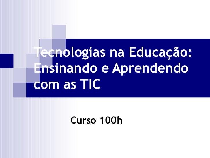 Tecnologias na Educação: Ensinando e Aprendendo com as TIC Curso 100h