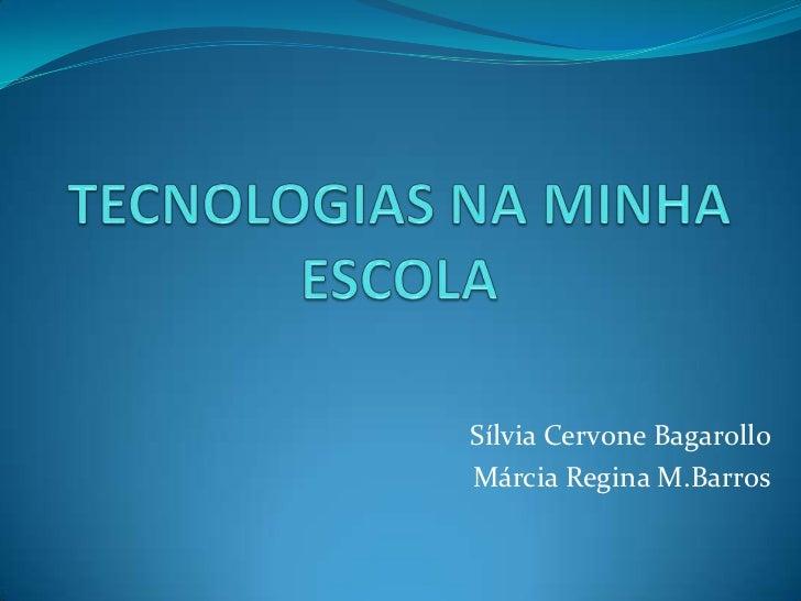 Sílvia Cervone BagarolloMárcia Regina M.Barros