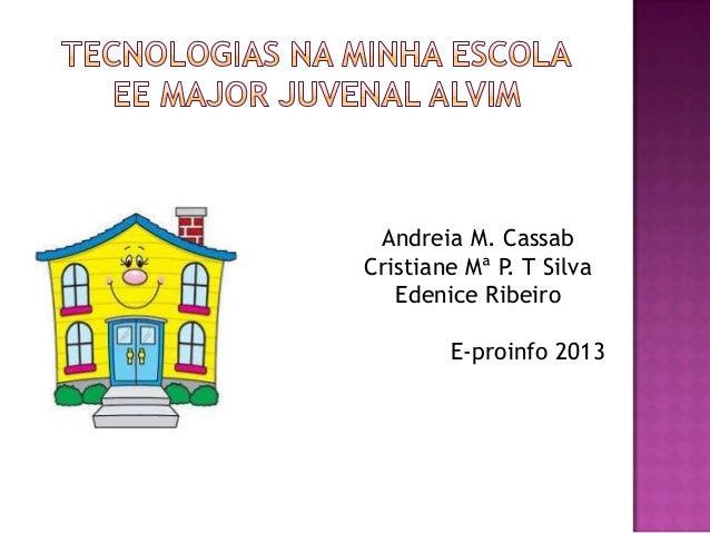 Andreia M. Cassab Cristiane Mª P. T Silva Edenice Ribeiro E-proinfo 2013
