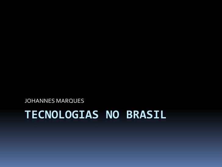 JOHANNES MARQUES  TECNOLOGIAS NO BRASIL