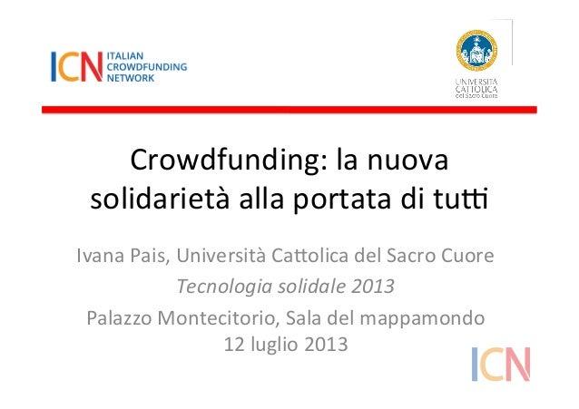 Crowdfunding:  la  nuova   solidarietà  alla  portata  di  tu5   Ivana  Pais,  Università  Ca:olica...
