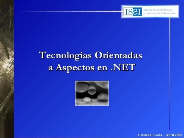 Tecnologías Orientadas a Aspectos en .NET                     Cristóbal Costa – Abril 2005