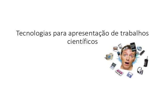 Tecnologias para apresentação de trabalhos  científicos