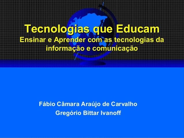 Tecnologias que EducamTecnologias que Educam Ensinar e Aprender com as tecnologias daEnsinar e Aprender com as tecnologias...