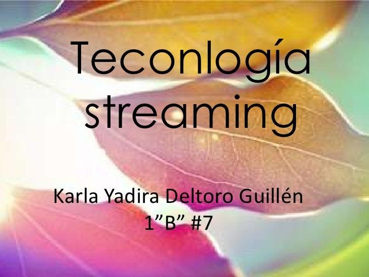 """Teconlogíastreaming<br />Karla Yadira Deltoro Guillén 1""""B"""" #7<br />"""