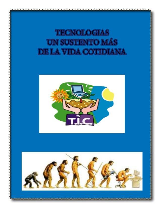 TECNOLOGIAS UN SUSTENTO MÁS DE LA VIDA COTIDIANA