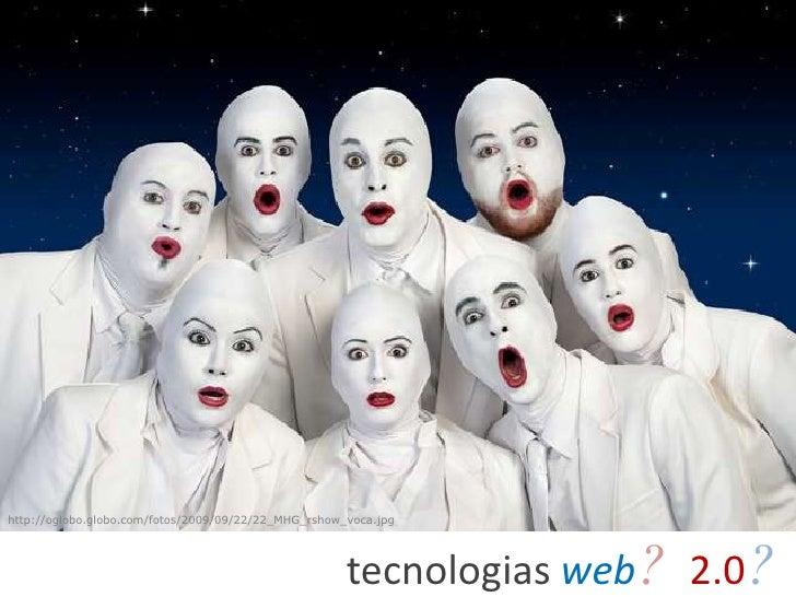 http://oglobo.globo.com/fotos/2009/09/22/22_MHG_rshow_voca.jpg<br />tecnologiasweb?<br />2.0?<br />