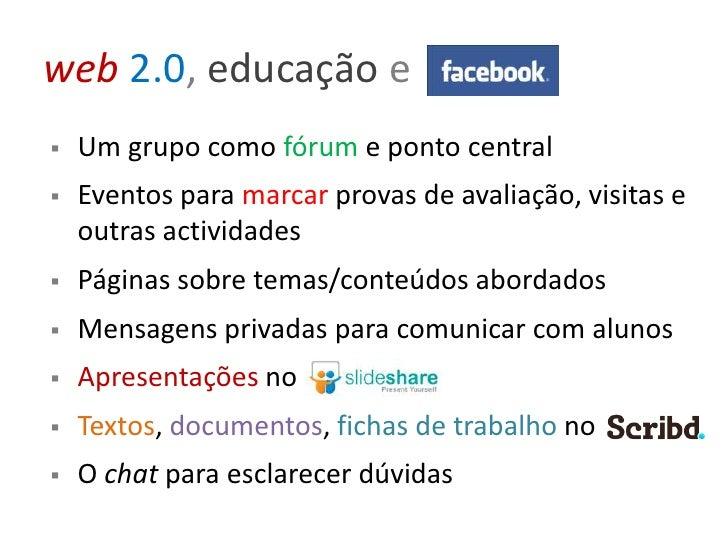 web2.0,educaçãoe<br /><ul><li>Um grupo como fórum e ponto central